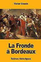 La Fronde À Bordeaux: Scènes Historiques