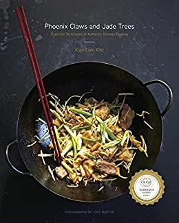 Phoenix Claws and Jade Trees: Essential Techniques of Authentic Chinese Cooking: A Cookbook by [Kian Lam Kho, Jody Horton]
