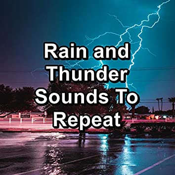 Rain and Thunder Sounds To Repeat
