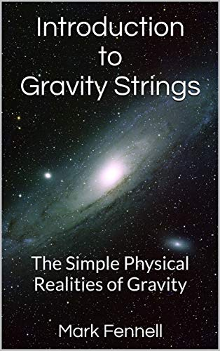 Introduction to Gravity Strings: The Simple Physical Realities of Gravity (Physics for the Next Millennium Book 1) (English Edition)