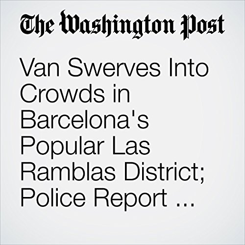 Van Swerves Into Crowds in Barcelona's Popular Las Ramblas District; Police Report Dead and Injured audiobook cover art