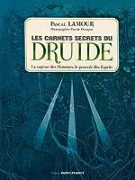 Les carnets secrets du druide - La sagesse des Hommes, le pouvoir des Esprits de Pascal Lamour