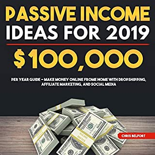 Passive Income Ideas for 2019: $100,000 per Year Guide - Make Money Online Frome Home with Dropshipping, Affiliate Marketing, and Social Media audiobook cover art