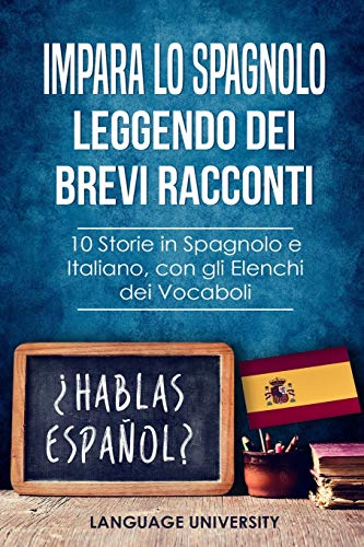 Impara lo Spagnolo Leggendo dei Brevi Racconti: 10 Storie in Spagnolo e Italiano, con gli Elenchi dei Vocaboli
