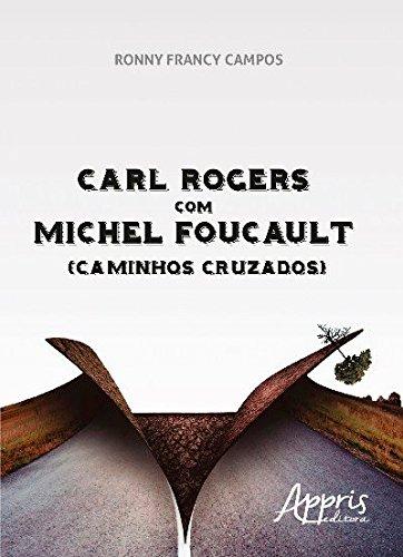 Carl Rogers com Michel Foucault: (caminhos Cruzados)