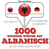 1000 wichtige Wörter auf Albanisch für die Reise und die Arbeit: Ich höre zu. Ich wiederhole. Ich spreche.