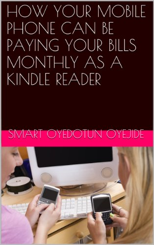 HOW YOUR MOBILE PHONE CAN BE PAYING YOUR BILLS MONTHLY AS A KINDLE READER (INTERNET FREE STUFF Book 3) (English Edition)