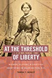 At the Threshold of Liberty: Women, Slavery, and Shifting Identities in Washington, D.C. (The John Hope Franklin African American History and Culture)