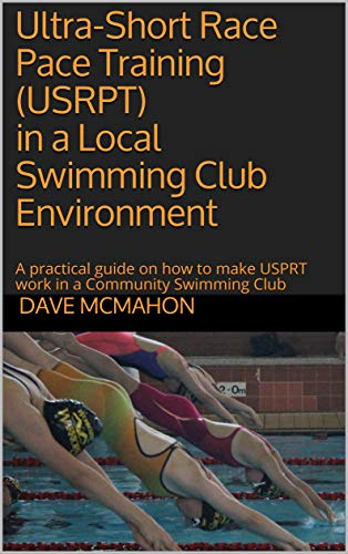 Ultra-Short Race Pace Training (USRPT) in a Local Swimming Club Environment: A practical guide on how to make USPRT work in a Community Swimming Club