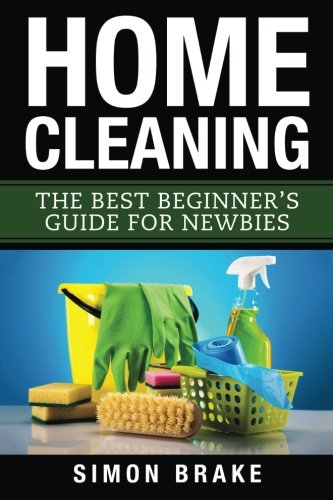 Compare Textbook Prices for Home Cleaning: The Best Beginner's Guide Fer Newbies Interior Design, Home Organizing, Home Cleaning, Home Living, Home Construction, Home Design Volume 2  ISBN 9781546308416 by Brake, Simon