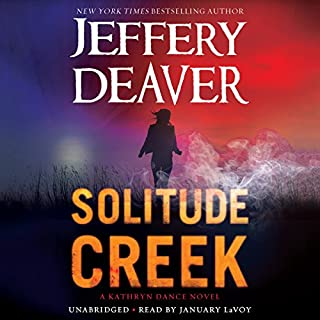 Solitude Creek     A Kathryn Dance Novel              By:                                                                                                                                 Jeffery Deaver                               Narrated by:                                                                                                                                 January LaVoy                      Length: 13 hrs and 47 mins     528 ratings     Overall 4.2
