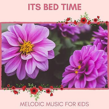 Its Bed Time - Melodic Music For Kids