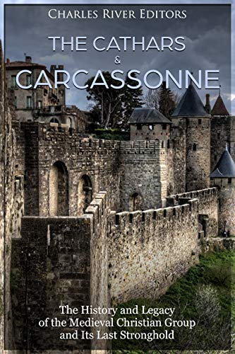 The Cathars and Carcassonne: The History and Legacy of the Medieval Christian Group and Its Last Stronghold (English Edition) eBook: Charles River Editors: Amazon.es: Tienda Kindle