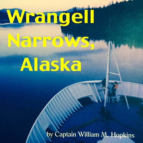 Wrangell Narrows, Alaska                   By:                                                                                                                                 Captain William M. Hopkins                               Narrated by:                                                                                                                                 Bob Kern                      Length: 2 hrs and 18 mins     Not rated yet     Overall 0.0