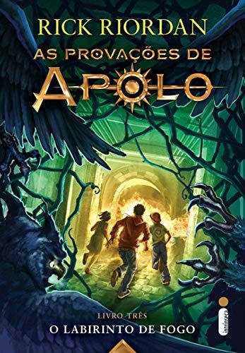 O Labirinto de Fogo. As Provações de Apolo - Livro 3: (Série As provações de Apolo)