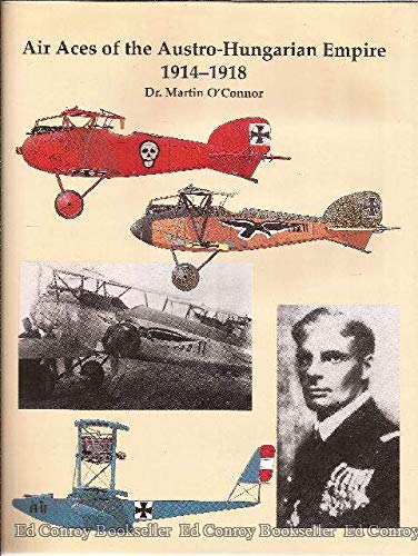 Compare Textbook Prices for Air Aces of the Austro-Hungarian Empire 1914-1918 2 Edition ISBN 9780963711014 by Martin O'Connor