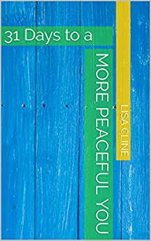 31 Days to a More Peaceful You by [Lisa Cline]