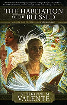 The Habitation of the Blessed (A Dirge for Prester John Book 1) by [Catherynne M. Valente]