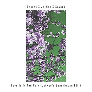 Love Is in the Rain (Jstmsc's Beachhouse Edit)