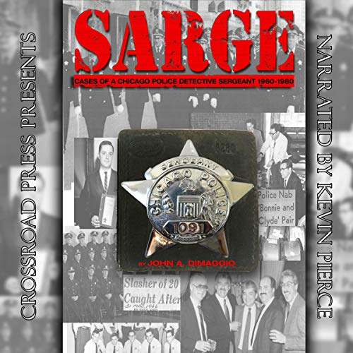 Sarge!: Cases of a Chicago Police Detective Sergeant in the 1960s, '70s, and '80s                   By:                                                                                                                                 John A. DiMaggio                               Narrated by:                                                                                                                                 Kevin Pierce                      Length: 9 hrs and 42 mins     10 ratings     Overall 4.7