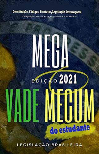 Mega Vade Mecum do Estudante 2021: Constituição, Códigos, Estatutos, Legislação Extravagante