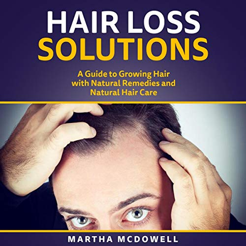 Hair Loss Solutions     A Guide to Growing Hair with Natural Remedies and Natural Hair Care              By:                                                                                                                                 Martha McDowell                               Narrated by:                                                                                                                                 Frieda Knezek                      Length: 1 hr and 12 mins     Not rated yet     Overall 0.0