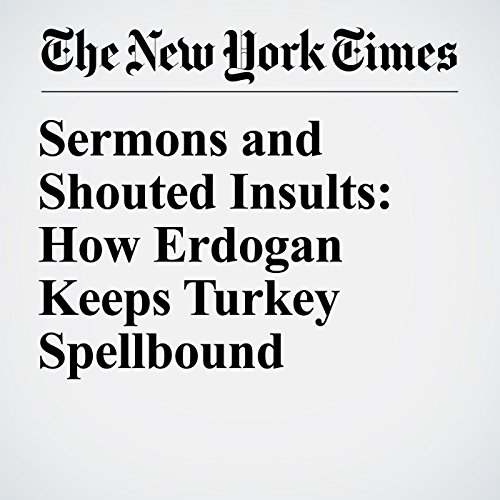 Sermons and Shouted Insults: How Erdogan Keeps Turkey Spellbound copertina