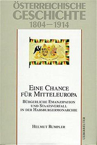 Österreichische Geschichte: Österreichische Geschichte, Eine Chance für Mitteleuropa: 1804-1914