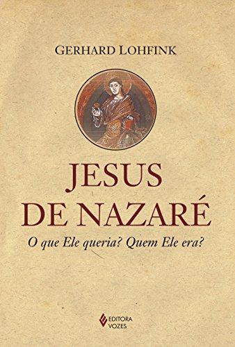 Jesus de Nazaré: O que Ele queria? Quem Ele era?