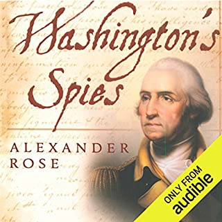 Washington's Spies     The Story of America's First Spy Ring              By:                                                                                                                                 Alexander Rose                               Narrated by:                                                                                                                                 Kevin Pariseau                      Length: 12 hrs and 42 mins     1,279 ratings     Overall 4.2
