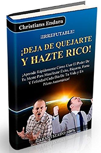 Deja De Quejarte Y Hazte RICO: Como Manifestar TODO Lo Que Deseas En Tu Vida