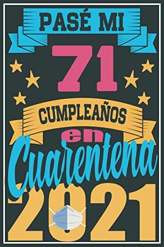 Pasé Mi 71 Cumpleaños En Cuarentena 2021: Regalo de cumpleaños de 71 años para mujeres hombre mama papa, regalo de cumpleaños para niñas tía novia ... de cumpleaños 71 años, 15.24x22.86 cm