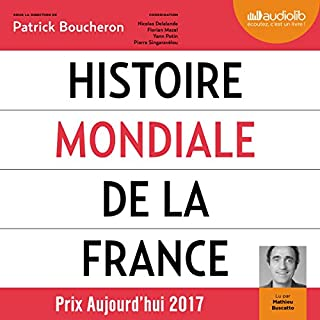 Histoire mondiale de la France                   Written by:                                                                                                                                 Patrick Boucheron                               Narrated by:                                                                                                                                 Mathieu Buscatto                      Length: 32 hrs and 56 mins     1 rating     Overall 5.0