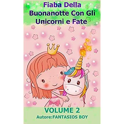 Fiaba Della Buonanotte Con Gli Unicorni e Fate VOLUME 2 (con tartaruga e gatto, Libro illustrato per bambini 3-7 anni)