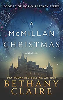 A McMillan Christmas - A Novella (A Scottish, Time Travel Romance): Book 7.5 (Morna's Legacy Series) by [Bethany Claire]
