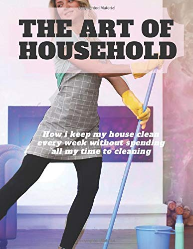 The art of household: How i keep my house clean every week without spending all my time to cleaning - Planner for 2 years