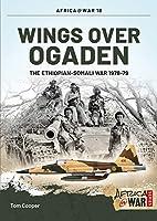 Wings Over Ogaden: The Ethiopian-Somali War, 1978-79 (Africa@War)