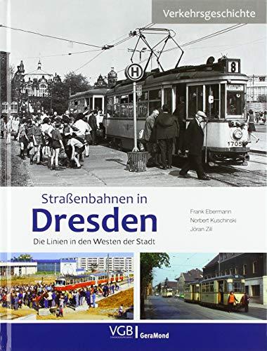 Straßenbahnen in Dresden. Die Linien in den Westen der Stadt. Mit vielen historischen Bildern durch die Geschichte des Dresdner Stadtverkehrs.