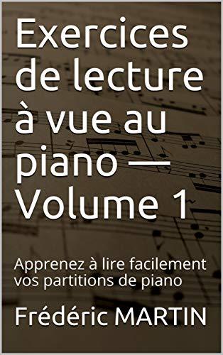 Exercices de lecture à vue au piano — Volume 1: Apprenez à lire facilement vos partitions de piano (French Edition)