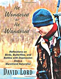 He Wondered as He Wandered: Reflections on Birds, Butterflies, and Battles from a Marshland Naturalist