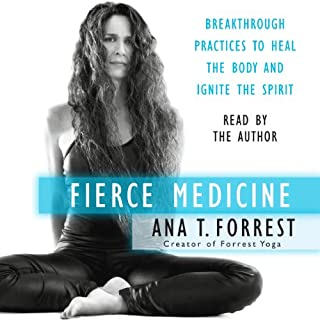 Fierce Medicine     Breakthrough Practices to Heal the Body and Ignite the Spirit              By:                                                                                                                                 Ana T. Forrest                               Narrated by:                                                                                                                                 Ana T. Forrest                      Length: 11 hrs and 45 mins     109 ratings     Overall 4.4