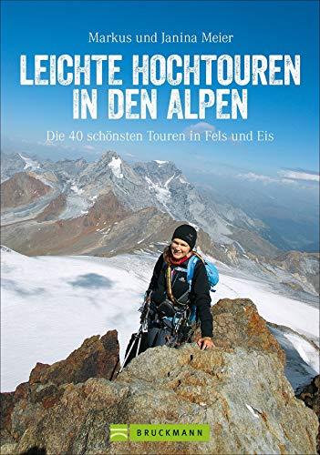 Leichte Hochtouren: Ein Tourenführer mit Wanderwegen im Hochgebirge und hochalpinen Wanderungen in den Alpen. Die schönsten Bergtouren mit Gletscher-Panorama.