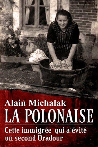 Une après-midi en enfer: L'étonnant destin de Pélagie, la polonaise qui a sauvé 150 ouvriers d'une exécution programmée par les SS et la Gestapo