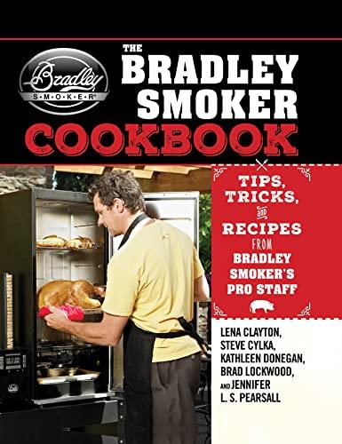 The Bradley Smoker Cookbook: Tips,...