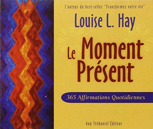 Le moment présent - 365 affirmations quotidiennes (Relié)
