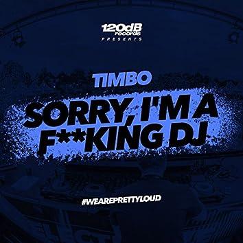 Sorry, I'm a F**king DJ