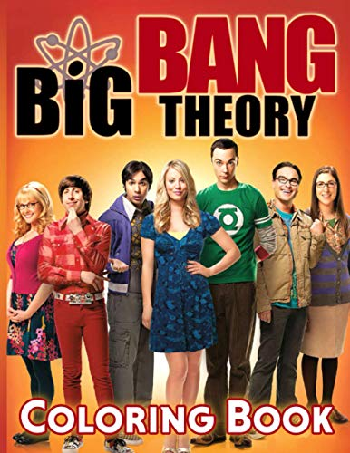 Big Bang Theory Coloring Book: A Fantastic Coloring Book For Fans Of Big Bang Theory With High-Quality Character Designs To Create Amazing Art And Leave All Stress Behind