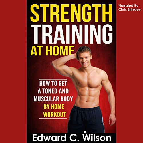 Strength Training at Home: How to Get a Toned and Muscular Body by Home Workout audiobook cover art
