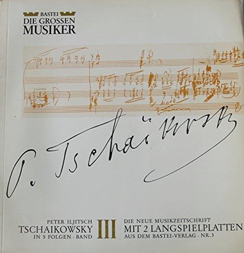 Peter Iljitsch Tschaikowski in 5 Folgen Band III - Die neue Musikzeitschrift mit 2 Langspielplatten aus dem Bastei - Verlag Nr.3 / LP / Schallplatte / Vinyl