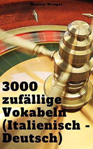 Italienisch lernen: 3000 zufällige Vokabeln (Deutsch - Italienisch): Vokabeln +...